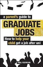 Redmond, Paul, A Parent's Guide to Graduate Jobs: How to Help Your Child Get a J