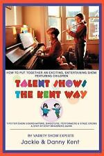 Talent Shows the Kent Way: How to Put Together an Exciting, Entertaining Show F