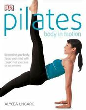 Pilates Body in Motion: By Ungaro, Alycea