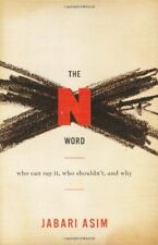 The N Word: Who Can Say It, Who Shouldnt, and Why
