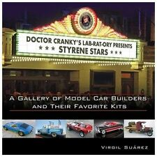 Styrene Stars : A Gallery of Model Car Builders and Their Favorite Kits by...