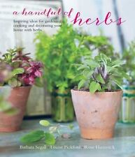 A Handful of Herbs : Inspiring Ideas for Gardening, Cooking and Decorating...