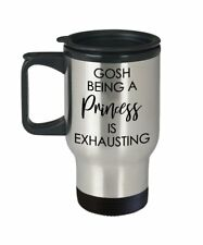 Gosh being a princess is Exhausting Travel Mug - Insulated Tumbler - Novelty...