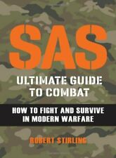 SAS Ultimate Guide to Combat: How to Fight and Survive in ... by Robert Stirling