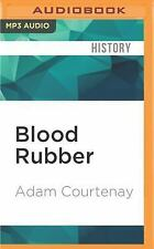 Blood Rubber : How the Amazon Died by Adam Courtenay (2016, MP3 CD, Unabridged)