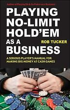 Playing No-Limit Hold'em as a Business by Rob Tucker (2010, Paperback)