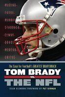 Tom Brady vs. the NFL: The Case for Footballs Greatest Quarterback by Sean Glen