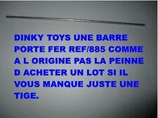 DINKY TOYS UNE BARRE SAVIEM PORTE FER RÉF/885 PIÈCE REMPLACEMENT EN INOX 3MM