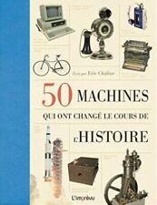 50 machines qui ont changé le cours de l'Histoire - Eric Chaline - L'imprévu