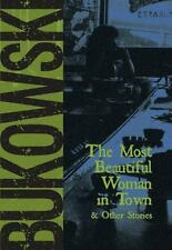 The Most Beautiful Woman in Town & Other Stories by Bukowski, Charles
