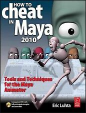 NEW - How to Cheat in Maya 2010: Tools and Techniques for the Maya Animator
