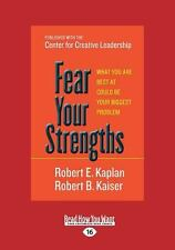 Fear Your Strengths : What You Are Best at Could Be Your Biggest Problem...