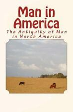 Man in America : The Antiquity of Man in North America by Stephen Abbott and.