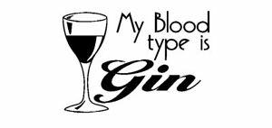 My Blood type is Gin Comical Restaurant Pub Vinyl wall art Decal Sticker