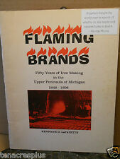 SIGNED Flaming Brands Fifty Years Iron Making in the Upper Peninsula UP Michigan