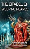 The Citadel of Weeping Pearls (Xuya Universe) by de Bodard, Aliette Book The