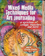 Mixed Media Techniques for Art Journaling A Workbook of Collage, Transfers and..