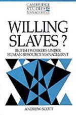 Willing Slaves?: British Workers under Human Resource Management: By Scott, A...