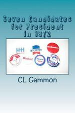 Seven Candidates for President In 1972 by C. L. Gammon (2014, Paperback)