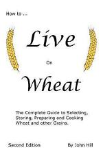 NEW - How to Live on Wheat by John W. Hill