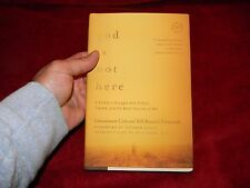 God Is Not Here : A Soldier's Struggle with Torture, Trauma, and the Moral...