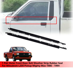 Outer Front Door Belt Weather Strip Seal For Mitsubishi L200 Mighty Max 86-94