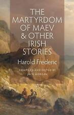 NEW The Martyrdom of Maev and Other Irish Stories by Harold Frederic