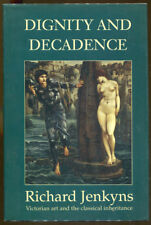 Dignity & Decadence: Victorian Art & The Classical Inheritance by Jenkyns-1st Ed