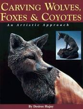 Carving Wolves, Foxes and Coyotes : An Artistic Approach by Desiree Hajny (1998,