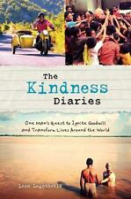 The Kindness Diaries - One Mans Quest to Ignite Goodwill & Transform Lives