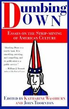 Dumbing Down: Essays on the Strip Mining of American Culture  Hardcover