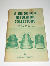 A Guide For Insulator Collectors..With Prices...by John C. Tibbitts