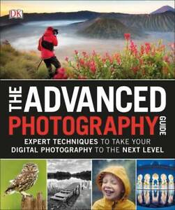 The Advanced Photography Guide - Paperback By DK - GOOD