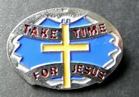 TAKE TIME FOR JESUS RELIGIOUS LAPEL PIN BADGE 1 INCH
