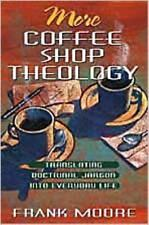 More Coffee Shop Theology: Translating Doctrinal Jargon into Everyday Life, Fran