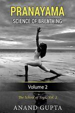 The School of Yoga: Pranayama: Science of Breathing : Volume 2 by Anand Gupta...