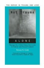 Series in Trauma and Loss: Not Trauma Alone : Therapy for Child Abuse...