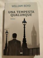 LIBRO UNA TEMPESTA QUALUNQUE - WILLIAM BOYD - ROMANZO