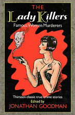 "JONATHAN GOODMAN - ""THE LADY KILLERS: FAMOUS WOMEN MURDERERS"" - HB/DW 1st (1990)"