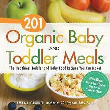 201 Organic Baby And Toddler Meals: The Healthiest Toddler and Baby Food Recipes
