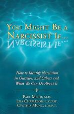 You Might Be a Narcissist If... - How to Identify Narcissism in Ourselves and Ot