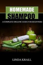 Homemade Shampoos : A Complete Organic Guide for Beginners by Linda Krall...
