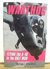 Warthog Flying the A10 in th Gulf War by William L. Smallwood 1993 HB/DJ
