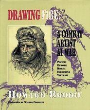 Drawing Fire: A Combat Artist at War : Pacific Europe Korea Indochina Vietnam