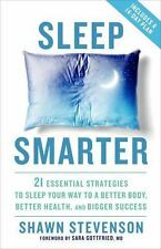 Sleep Smarter: 21 Essential Strategies to Sleep Your Way to A Better Body, Bet..