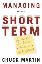 Managing for the Short Term: The New Rules for Running a Business in a Day-to-D