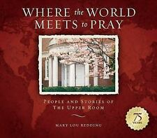 Where the World Meets to Pray : People and Stories of the Upper Room by Mary Lou