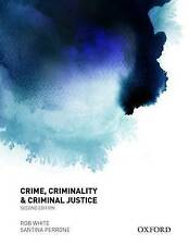 Crime, Criminality and Criminal Justice by Santina Perrone, Rob White