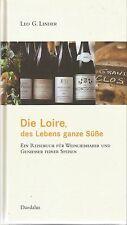 Die Loire - des Lebens ganze Süße Ein Reisebuch für Weinliebhaber und Genießer