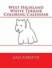 West Highland White Terrier Coloring Calendar by Gail Forsyth (2014, Paperback)